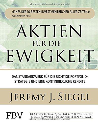 Aktien für die Ewigkeit: Das Standardwerk für die richtige Portfoliostrategie und eine kontinuierliche Rendite