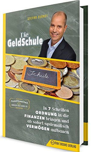 Die GeldSchule: In 7 Schritten Ordnung in die Finanzen bringen und ab sofort systematisch Vermögen aufbauen