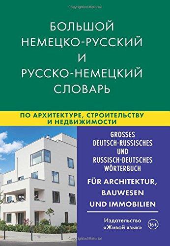 Großes Deutsch-Russisches und Russisch-Deutsches Wörterbuch, für Architektur, Bauwesen und Immobilien: Bol'shoj nemecko-russkij i russko-nemeckij ... i nedvizhimosti (Bol'shoj slovar')