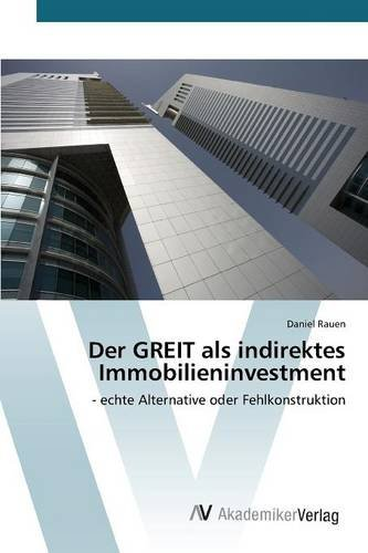 Der GREIT als indirektes Immobilieninvestment: – echte Alternative oder Fehlkonstruktion