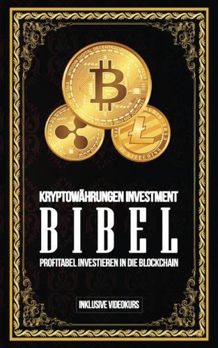 Kryptowährungen Investment Bibel – Profitabel Investieren in die Blockchain: Gewinne durch Bitcoin, Ethereum, Stellar Lumens und Co.
