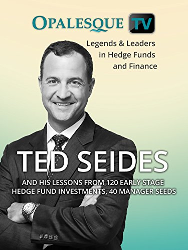 Legends & Leaders in Hedge Funds and Finance – Ted Seides and his lessons from 120 early stage hedge fund investments, 40 manager seeds [OV]
