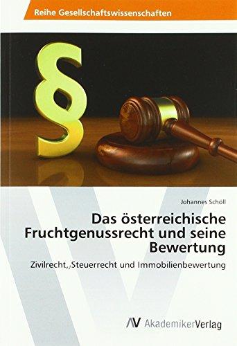 Das österreichische Fruchtgenussrecht und seine Bewertung: Zivilrecht, Steuerrecht und Immobilienbewertung