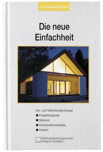 Die Neue Einfachheit: Ein- und Mehrfamilienhäuser – Projektbeispiele, Material Konstruktionsdetails, Kosten