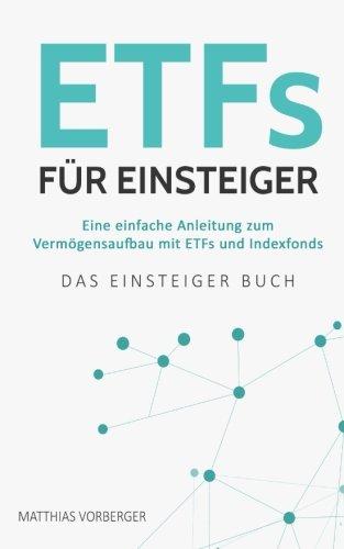 ETFs für Einsteiger: Eine einfache Anleitung zum Vermögensaufbau mit ETFs und Indexfonds – Das Einsteiger Buch