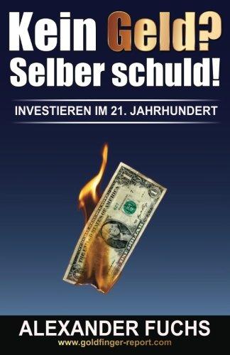 Kein Geld? Selber schuld!: Investieren im 21. Jahrhundert!