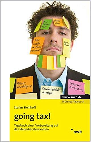 going tax!: Tagebuch einer Vorbereitung auf das Steuerberaterexamen.