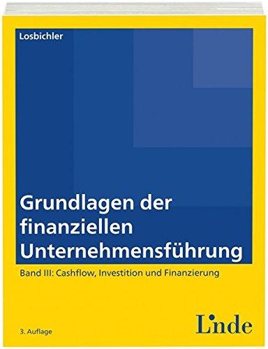 Grundlagen der finanziellen Unternehmensführung, Band III: Band III: Cashflow, Investition und Finanzierung (Linde Lehrbuch)